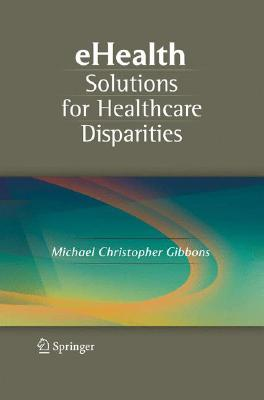 eHealth Solutions for Healthcare Disparities By Gibbons, Michael Christopher (EDT)