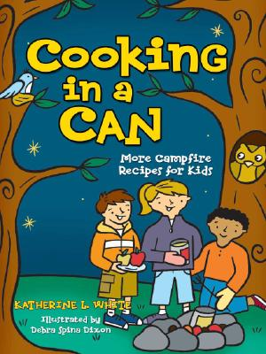 Cooking in a Can By White, Katherine L./ Dixon, Debra Spina (ILT)