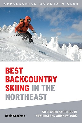 Best Backcountry Skiing in the Northeast By Goodman, David